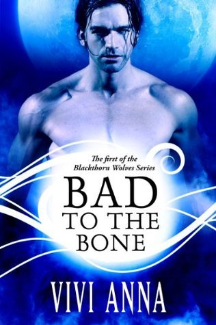 Bad to the Bone (Blackthorn Wolves, #1)  by  Vivi Anna