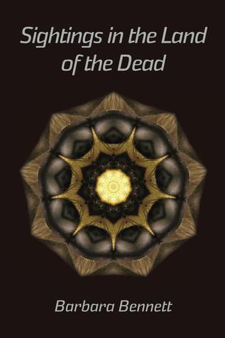 Sightings in the Land of the Dead Barbara Bennett