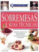 Sobremesas e suas técnicas: mais de 150 receitas deliciosas  by  Bleu Le Cordon