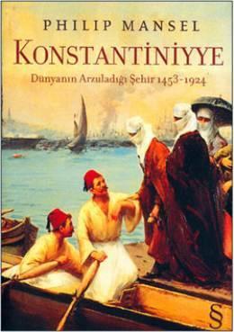 Konstantiniyye: Dünyanın Arzuladığı Şehir 1453-1924  by  Philip Mansel