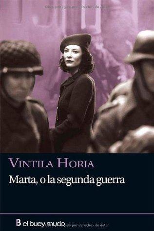 Marta, o la segunda guerra Vintila Horia