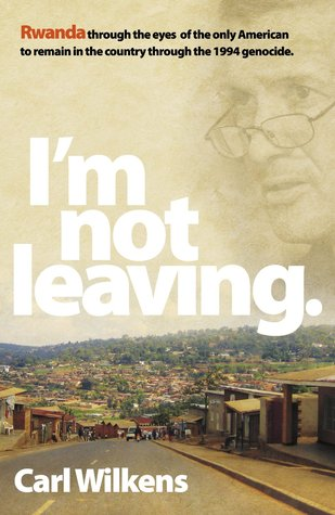 Im Not Leaving  by  Carl Wilkens