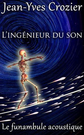 Lingénieur du son (Le funambule acoustique #3)  by  Jean-Yves Crozier