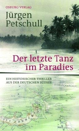 Der letzte Tanz im Paradies: Ein historischer Thriller aus der deutschen Südsee Jürgen Petschull