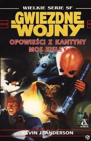 Gwiezdne Wojny: Opowieści z Kantyny Mos Eisley  by  Kevin J. Anderson