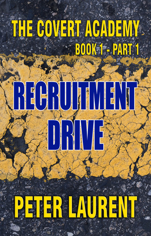 Recruitment Drive (The Covert Academy Book 1 Part 1)  by  Peter Laurent