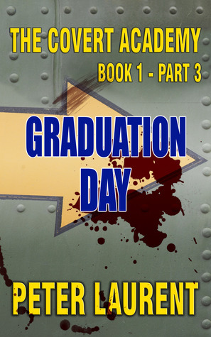Graduation Day (The Covert Academy Book 1 Part 3) Peter Laurent