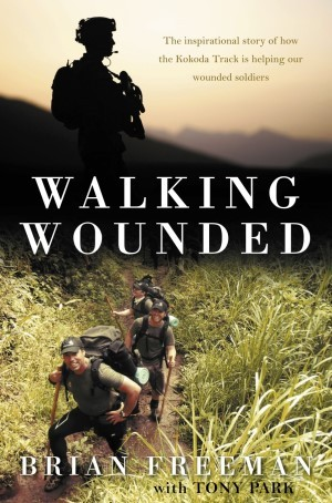 Walking Wounded: The Inspirational Story of How the Kokoda Track is Helping Our Wounded Soldiers Brian      Freeman