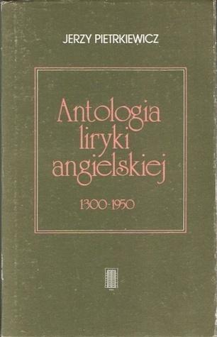 Antologia liryki angielskiej 1300-1950  by  Jerzy Pietrkiewicz