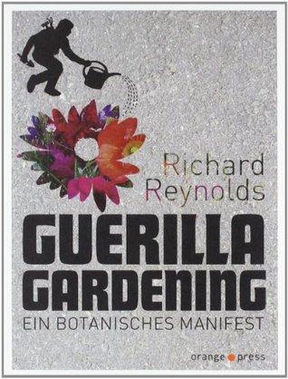 Guerilla gardening : ein botanisches Manifest Richard Reynolds