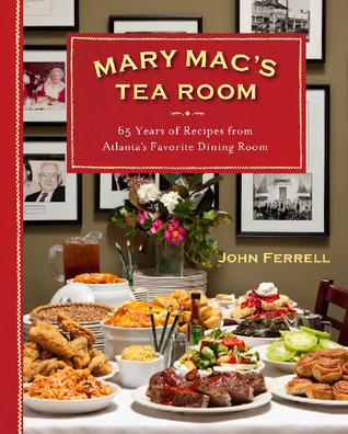 Mary Macs Tea Room: 65 Years of Recipes from Atlantas Favorite Dining Room  by  John Ferrell