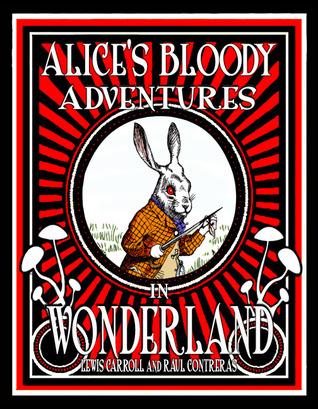 Alices Bloody Adventures in Wonderland Raul Alberto Contreras