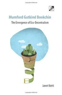 Mumford Gutkind Bookchin: The Emergence of Eco-Decentralism  by  Janet Biehl