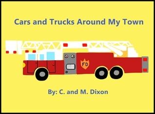 Cars and Trucks Around My Town C.M. Dixon