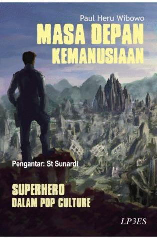 Masa Depan Kemanusiaan Superhero dalam Pop Culture Paul Heru Wibowo