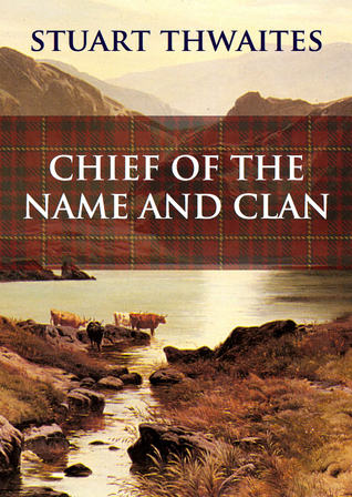 Chief of the Name and Clan Stuart Thwaites