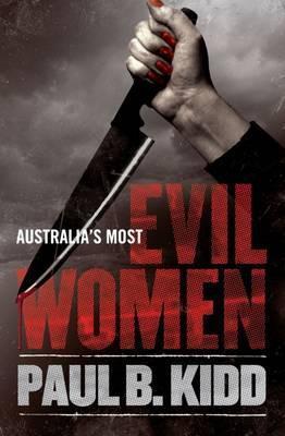 Australias Most Evil Women  by  Paul B Kidd