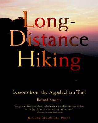 Long-Distance Hiking: Lessons from the Appalachian Trail Roland Mueser