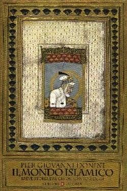 Il mondo islamico. Breve storia dal Cinquecento a oggi  by  Pier Giovanni Donini