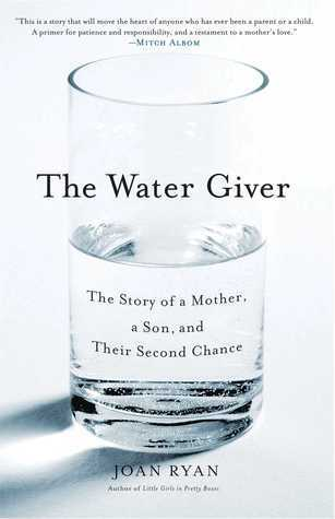 The Water Giver: The Story of a Mother, a Son, and Their Second Chance Joan Ryan