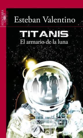 Titanis: El armario de la luna Esteban Valentino