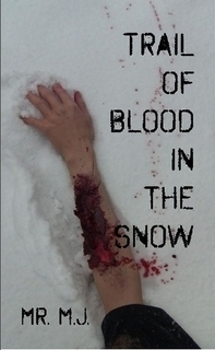 Trail of Blood in the Snow  by  Mr. M.J.