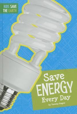 Save Energy Every Day Tammy Gagne