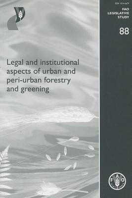 Legal and Institutional Aspects of Urban and Peri-Urban Forestry and Greening Food and Agriculture Organization of the United Nations