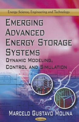 Emerging Advanced Energy Storage Systems: Dynamic Modeling, Control and Simulation. Edited  by  Marcelo Gustavo Molina by Marcelo Gustavo Molina
