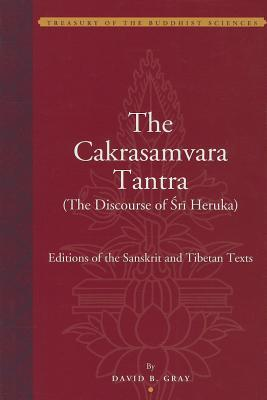 The Cakrasamvara Tantra (The Discourse of Sri Heruka): Editions of the Sanskrit and Tibetan Texts David B. Gray