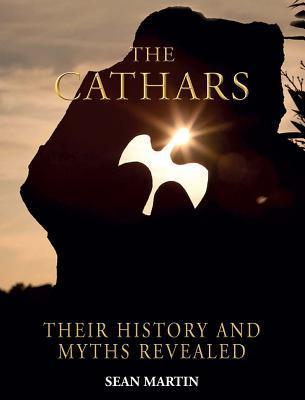 The Cathars: Their History and Myths Revealed Sean Martin