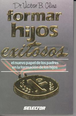 Formar Hijos Exitosos: Developing Succesful Children  by  Selector Publishing House