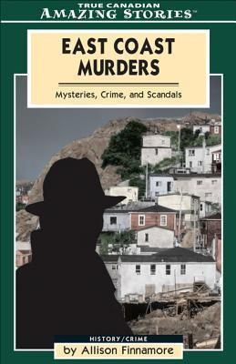 East Coast Murders: Mysteries, Crimes and Scandals Allison Finnamore