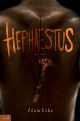 Hephaestus Hephaestus: A Novel a Novel  by  Adam Duke