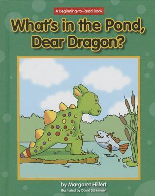 Whats in the Pond, Dear Dragon? Margaret Hillert