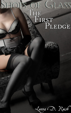 The First Pledge (Shoes of Glass #1) Leona D. Reish