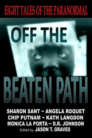 Off the Beaten Path:  Eight Tales of the Paranormal  by  Jason T. Graves
