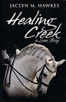 Healing Creek  by  Jaclyn M. Hawkes