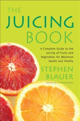 The Juicing Book: A Complete Guide to the Juicing of Fruits and Vegetables for Maximum Health  by  Stephen Blauer