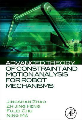 Advanced Theory of Constraint and Motion Analysis for Robot Mechanisms Jingshan Zhao