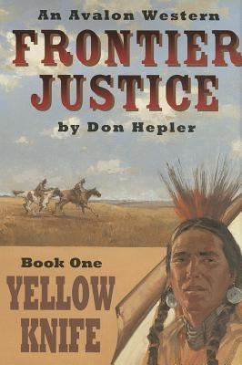 Frontier Justice Bk. 1: Yellow Knife  by  Don Hepler