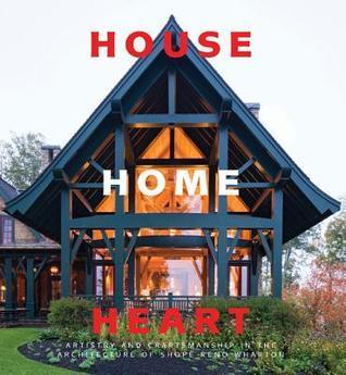 House, Home, Heart: Artistry and Craftsmanship in the Architecture of Shope Reno Wharton Bernard Wharton