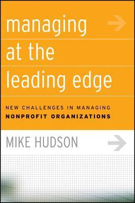 Managing at the Leading Edge: New Challenges in Managing Nonprofit Organizations Mike Hudson