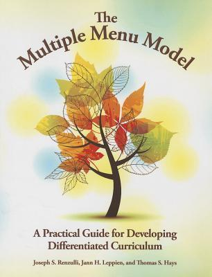The Multiple Menu Model: A Practical Guide For Developing Differentiated Curriculum  by  Joseph S. Renzulli