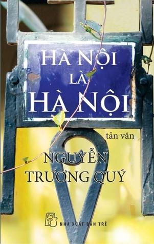 Hà Nội là Hà Nội  by  Nguyễn Trương Quý