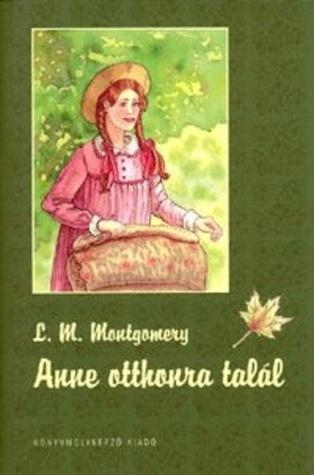 Anne otthonra talál (Anne, #1) L.M. Montgomery