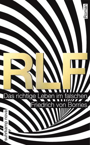 RLF. Das richtige Leben im falschen. Friedrich von Borries