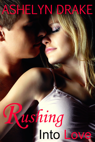 Rushing Into Love (Campus Crush #3)  by  Ashelyn Drake