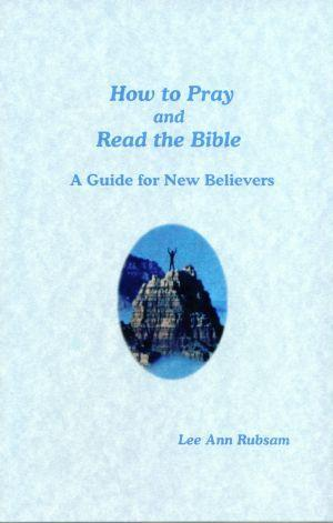 How to Pray and Read the Bible  by  Lee Ann Rubsam