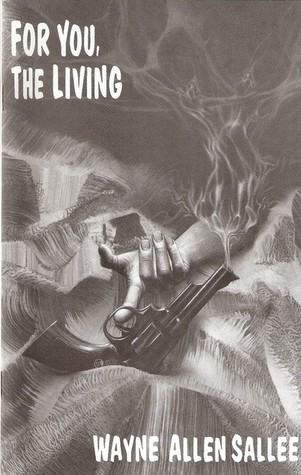 For You, The Living  by  Wayne Alan Sallee